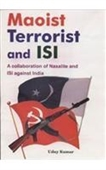 Maoist Terrorist And ISI : A Collaboration of Naxalite And ISI Against India