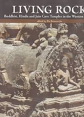 Living Rock : Buddhist, Hindu And Jain Cave Temples in The Western Deccan