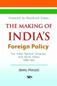 The Making of Indias Foreign Policy : The Indian National Congress And World Affairs, 1885-1947