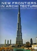 New Frontiers in Architecture : The United Arab Emirates Between Vision And Reality