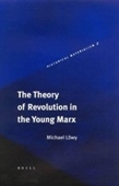 The Theory Of Revolution In The Young Marx The Theory Of Revolution In The Young Marx: