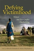 Defying Victimhood : Women And Post-Conflict Peacebuilding