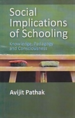Social Implications of Schooling : Knowledge , Pedagogy And Consciousness