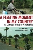 A Fleeting Moment In My Country : The Last Years of The Ltte De-Facto State