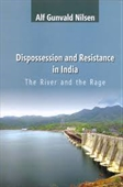 Dispossession And Resistance in India : The River And The Rage