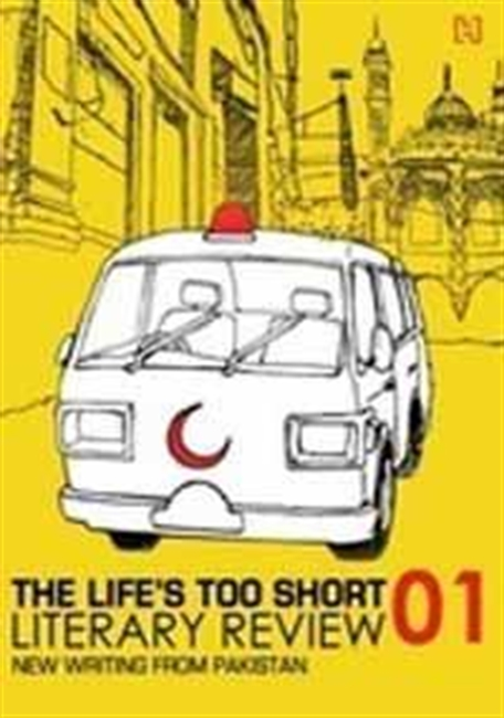 The Lifes Too Short Literary Review 01 : New Writing From Pakistan