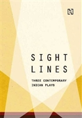 Sight Lines : Three Contemporary Indian Plays