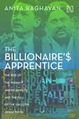 The Billionaire's Apprentice: The Rise of Indian-American Elite and the Fall of the Galleon Hedge Fund