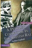 A People's Collector In The British Raj Arthur Galletti