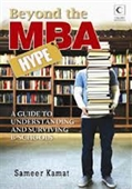 Beyond The MBA Hype : A Guide to Understanding And Surviving B-Schools