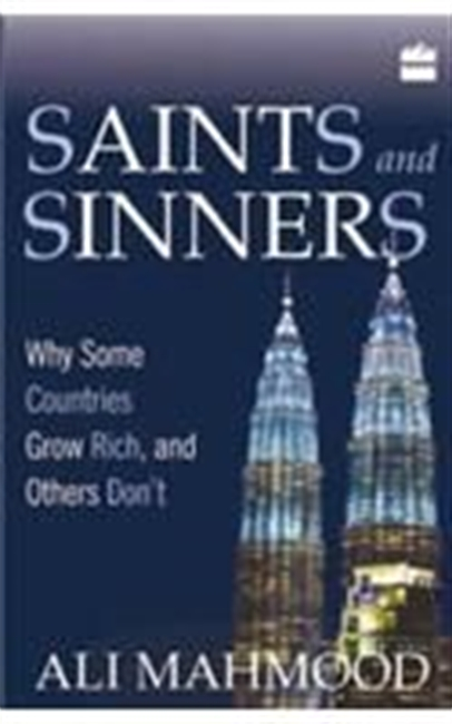 Saints And Sinners : Why Some Countries Grow Rich, And Others Dont