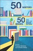 50 Writers 50 Books : The Best of Indian Fiction