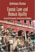 Cosmic Love And Human Apathy : Swami Vivekanandas Restatement of Religion