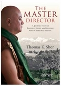 The Master Director : A Journey Through Politics, Doubt And Devotion With A Himalayan Master