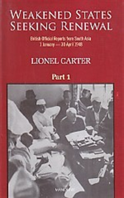 Weakened States Seeking Renewal : British Official Reports From South Asia 1 January - 30 April 1948 (2 vol set)