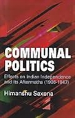 Communal Politics : Effects on Indian Independence And Its Aftermaths (1906-1947)