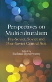 Perspectives on Multiculturalism : Pre-Soviet, Soviet And Post-Soviet Central Asia