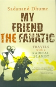 My Friend The Fanatic : Travels With A Radical Islamist