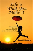 Life is What You Make It : A Story of Love, Hope And How Determination Can Overcome Even Destiny