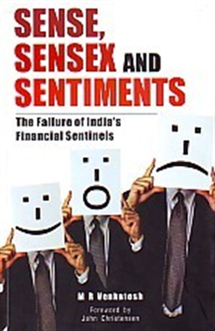 Sense, Sensex And Sentiments : The Failure of Indias Financial Sentinels