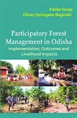 Participatory Forest Management in Odisha : Implementation, Outcomes And Livelihood Impacts