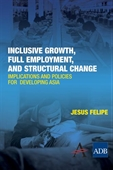 Inclusive Growth, Full Employment, And Structural Change : Implications And Policies For Developing Asia
