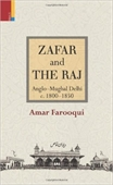 Zafar And The Raj : Anglo - Mughal Delhi c. 1800-1850