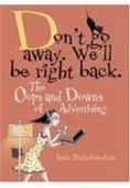 Dont Go Away. Well  Be Right Back. : The Oops And Downs of Advertising