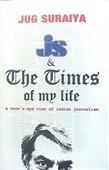 JS & The Times of My Life : A Worm s-eye View of Indian Journalism