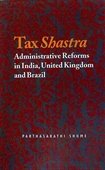 Tax Shastra : Administrative Reforms in India, United Kingdom And Brazil