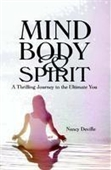 Mind Body & Spirit : A Thrilling Journey to The Ultimate You