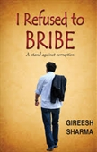 I Refused To Bribe : A Stand Against Corruption