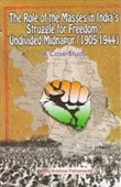The Role of The Masses in Indias Struggle For Freedom : Undivided Midnapur (1905-1944)