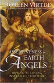 Assertiveness For Earth Angels : How To Be Loving Instead of Too Nice