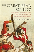 The Great Fear of 1857: Rumours, Conspiracies ands the Making of Indian Uprising