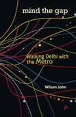 Mind The Gap : Walking Delhi With The Metro