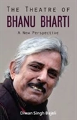 The Theatre of Bhanu Bharti : A New Perspective