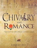 Chivalry And Romance : Vignettes From Indian History And Bardic Legends