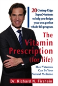The Vitamin Prescription (for life) : How Vitamins Can Be Your Natural Medicine