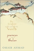 The Kingdom at the Centre of the World: Journeys into Bhutan