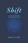 Shift : Let Go Of Fear And Get Your Life in Gear