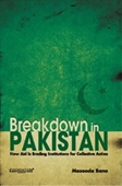 Breakdown in Pakistan : How Aid is Eroding Institutions For Collective Action