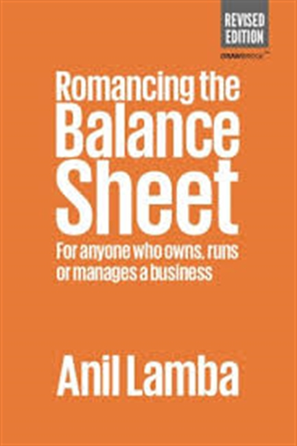 Romancing The Balance Sheet For Anyone Who Owns, Runs or Manages A Business