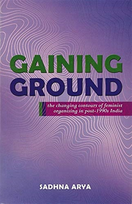 GAINING GROUND - the changing contours of feminist organising in post-1990s India