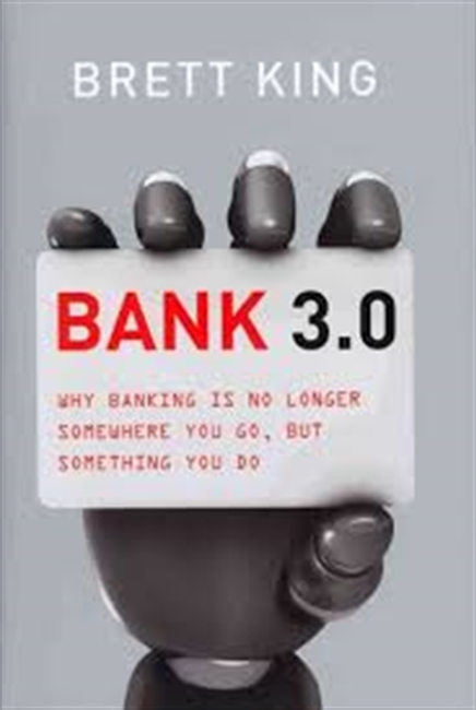 Bank 3.0 : Why Banking is No Longer Somewhere You Go, But Something You Do