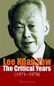 Lee Kuan Yew The Critical Years (1971-1978)