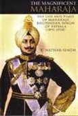 The Magnificent Maharaja : The Life And Times Of Maharaja Bhupindar Singh Of Patiala (1891-1938)